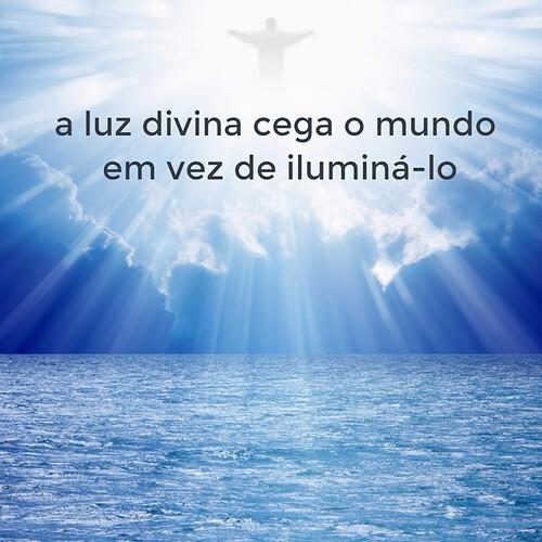 paa luz divina cega o mundo em vez de ilumina-loblo